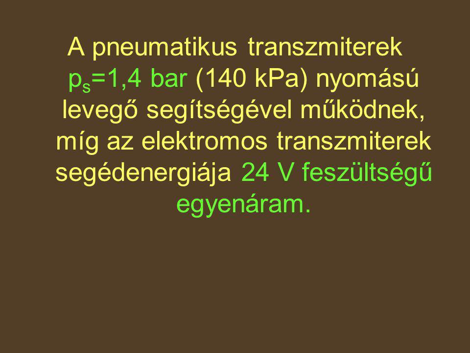 A pneumatikus transzmiterek ps=1,4 bar (140 kPa) nyomású levegő segítségével működnek, míg az elektromos transzmiterek segédenergiája 24 V feszültségű egyenáram.