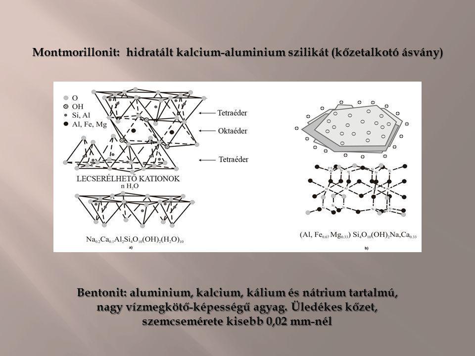Montmorillonit: hidratált kalcium-aluminium szilikát (kőzetalkotó ásvány)