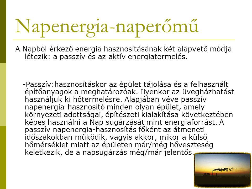 Napenergia-naperőmű A Napból érkező energia hasznosításának két alapvető módja létezik: a passzív és az aktív energiatermelés.