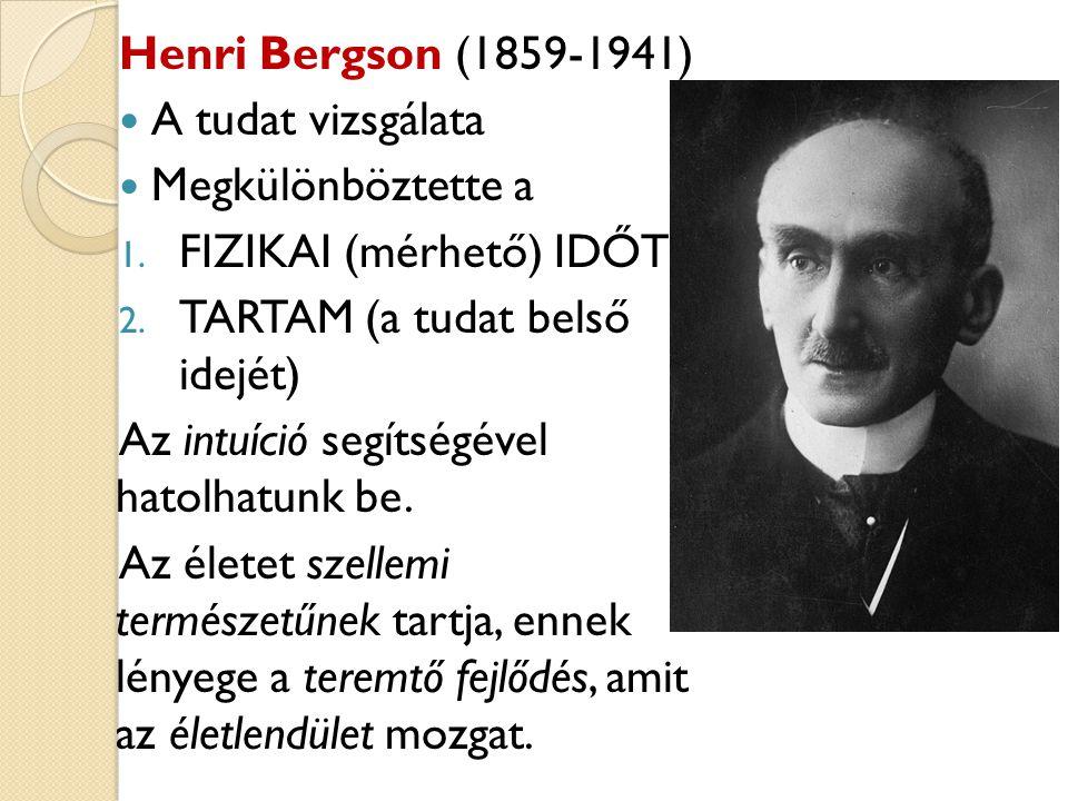 Henri Bergson (1859-1941) A tudat vizsgálata. Megkülönböztette a. FIZIKAI (mérhető) IDŐT. TARTAM (a tudat belső idejét)