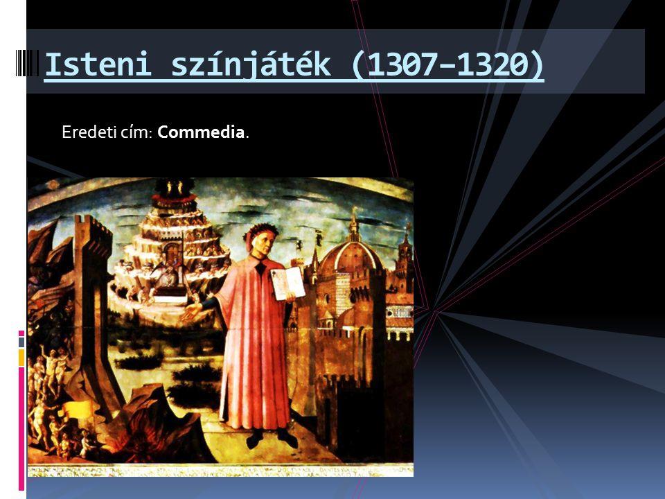 Isteni színjáték (1307–1320) Eredeti cím: Commedia.