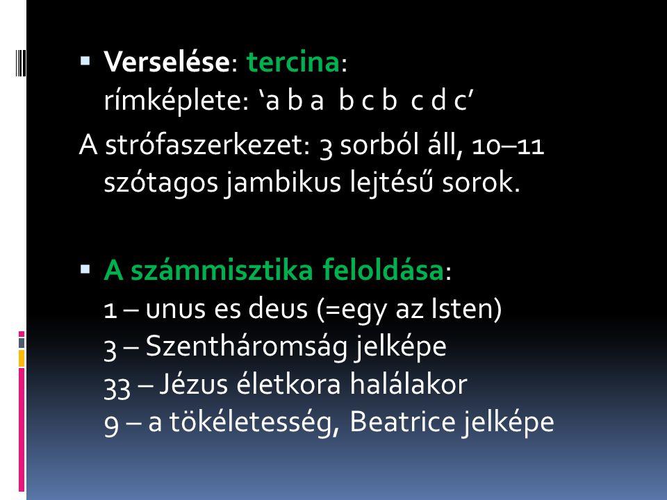Verselése: tercina: rímképlete: 'a b a b c b c d c'