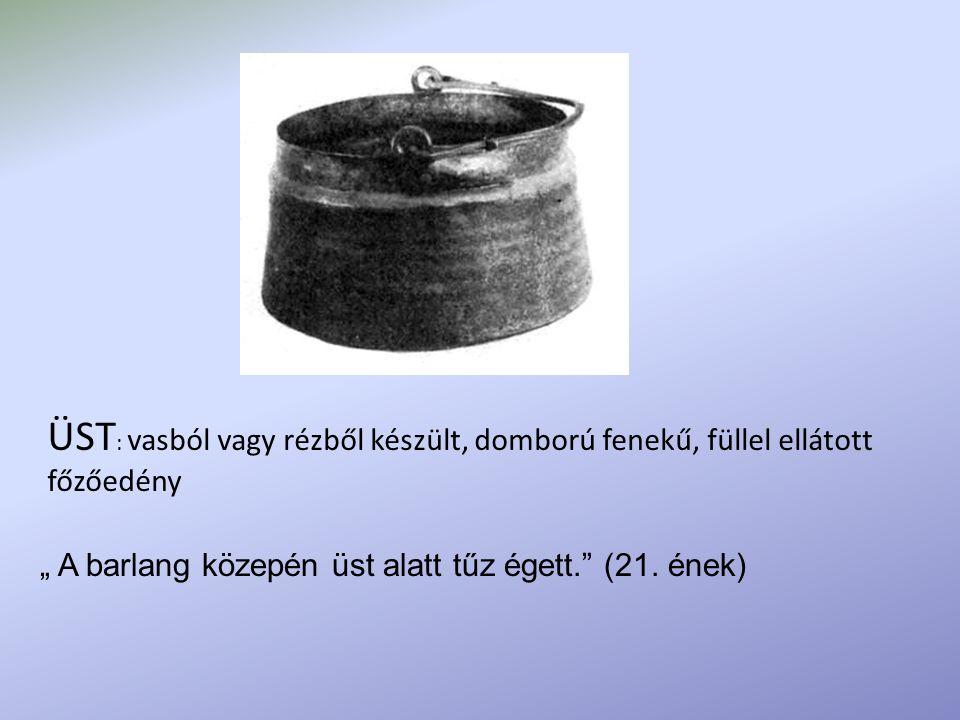 ÜST: vasból vagy rézből készült, domború fenekű, füllel ellátott főzőedény