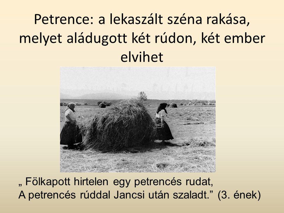 Petrence: a lekaszált széna rakása, melyet aládugott két rúdon, két ember elvihet