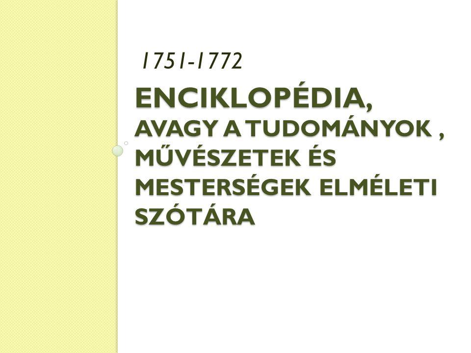 1751-1772 Enciklopédia, avagy a tudományok , művészetek és mesterségek elméleti szótára