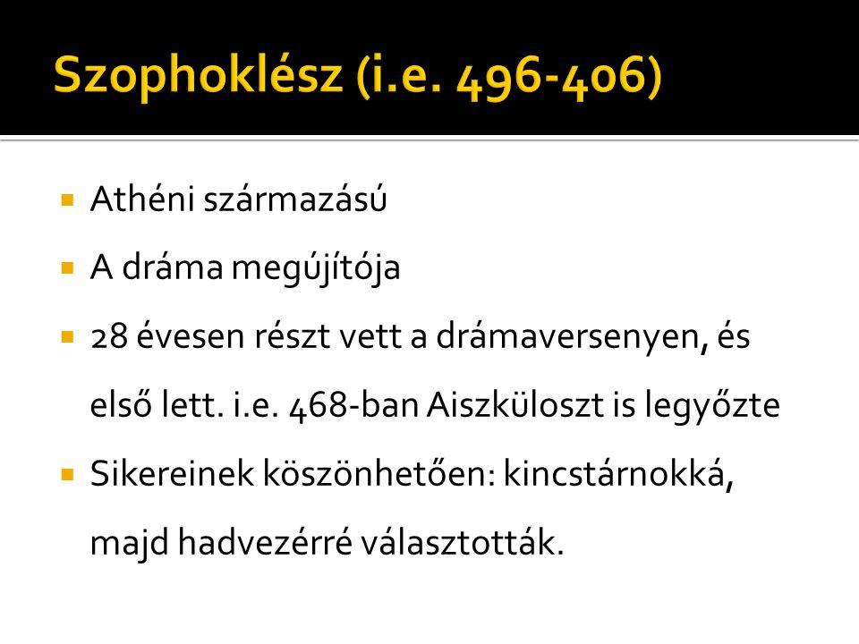 Szophoklész (i.e. 496-406) Athéni származású A dráma megújítója