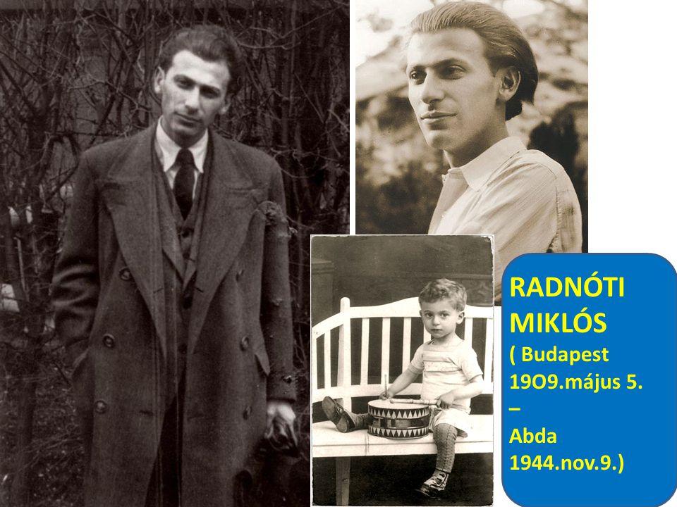 RADNÓTI MIKLÓS ( Budapest 19O9.május 5. – Abda 1944.nov.9.)