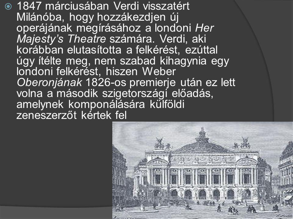 1847 márciusában Verdi visszatért Milánóba, hogy hozzákezdjen új operájának megírásához a londoni Her Majesty's Theatre számára.