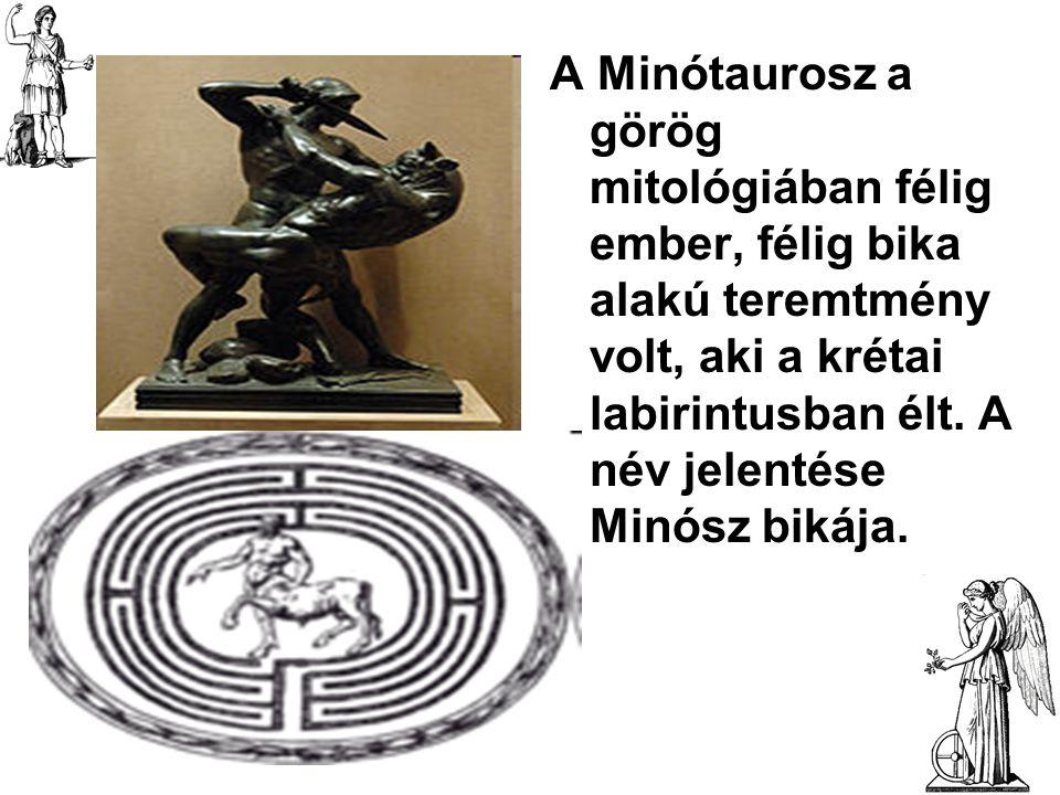 A Minótaurosz a görög mitológiában félig ember, félig bika alakú teremtmény volt, aki a krétai labirintusban élt.