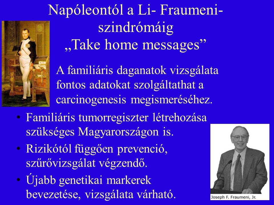 "Napóleontól a Li- Fraumeni- szindrómáig ""Take home messages"