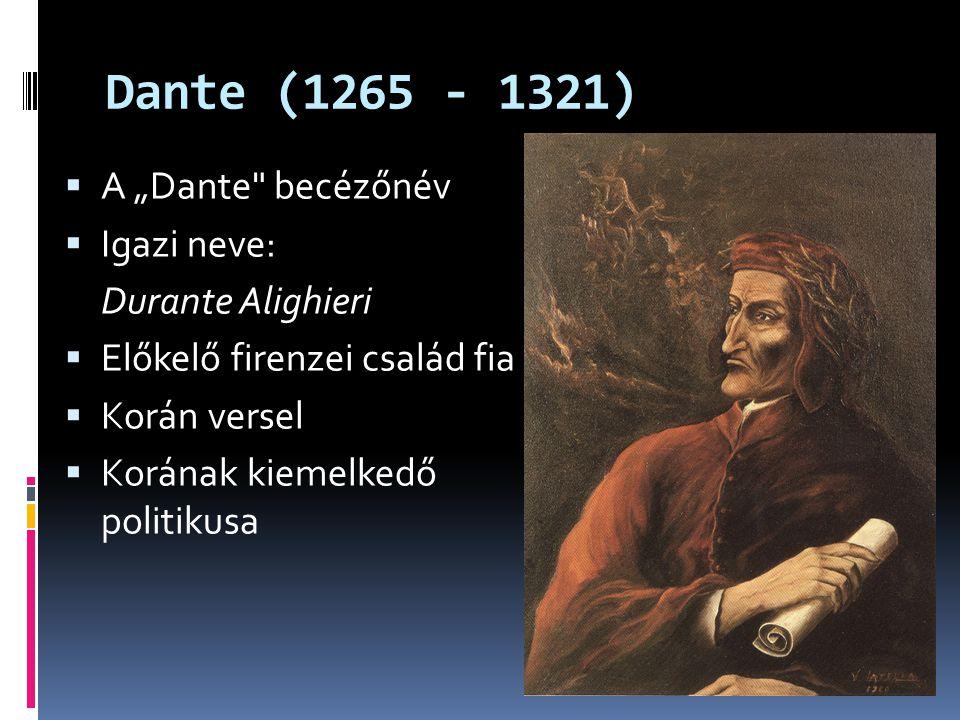 """Dante (1265 - 1321) A """"Dante becézőnév Igazi neve: Durante Alighieri"""