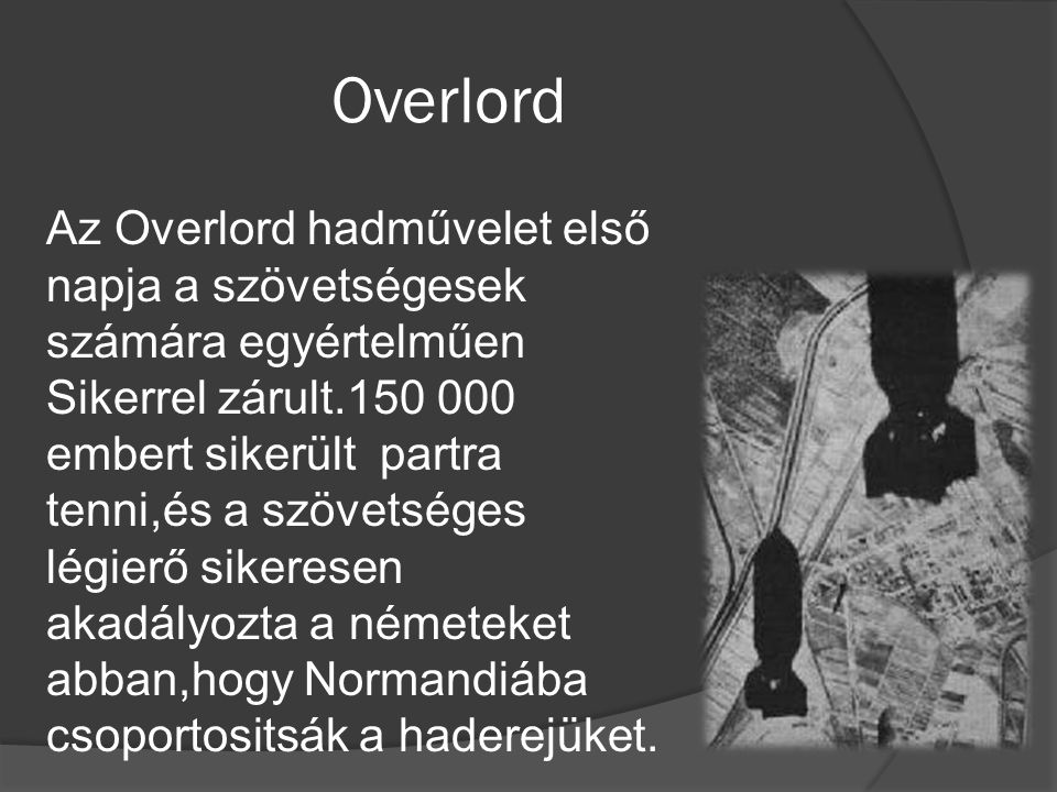 Overlord Az Overlord hadművelet első napja a szövetségesek számára egyértelműen.