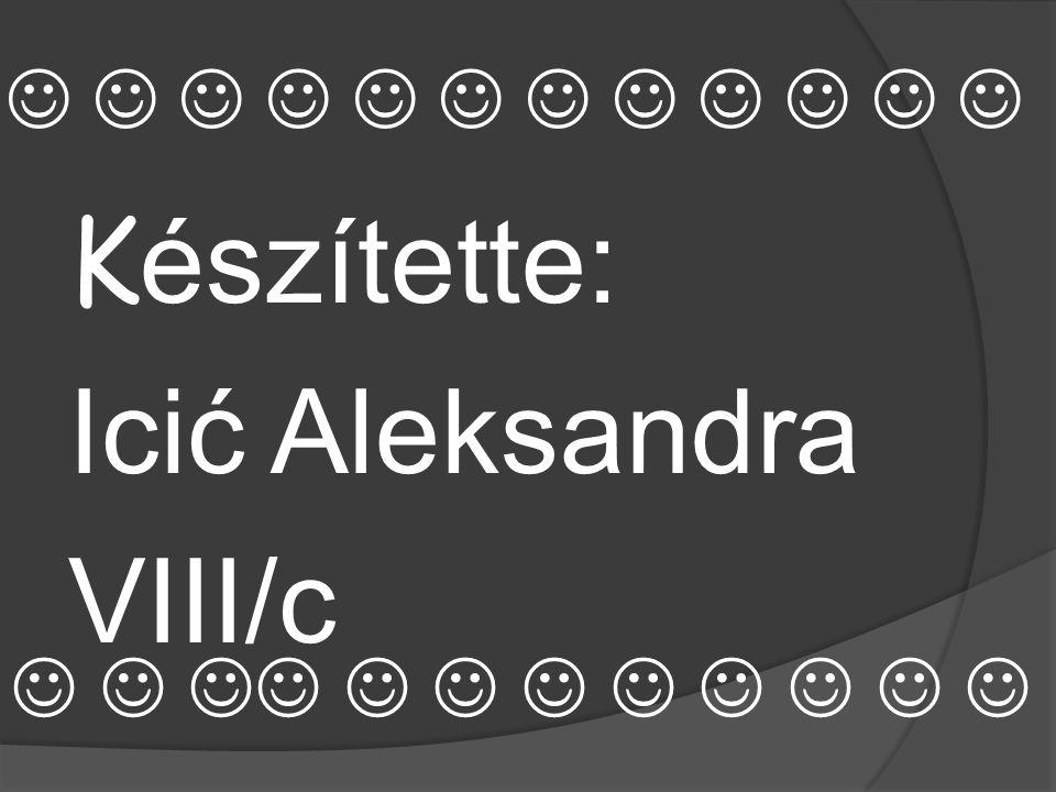 Készítette: Icić Aleksandra VIII/c