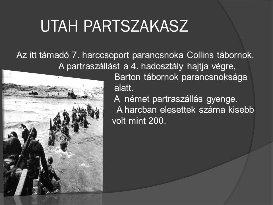 UTAH PARTSZAKASZ Az itt támadó 7. harccsoport parancsnoka Collins tábornok. A partraszállást a 4. hadosztály hajtja végre,