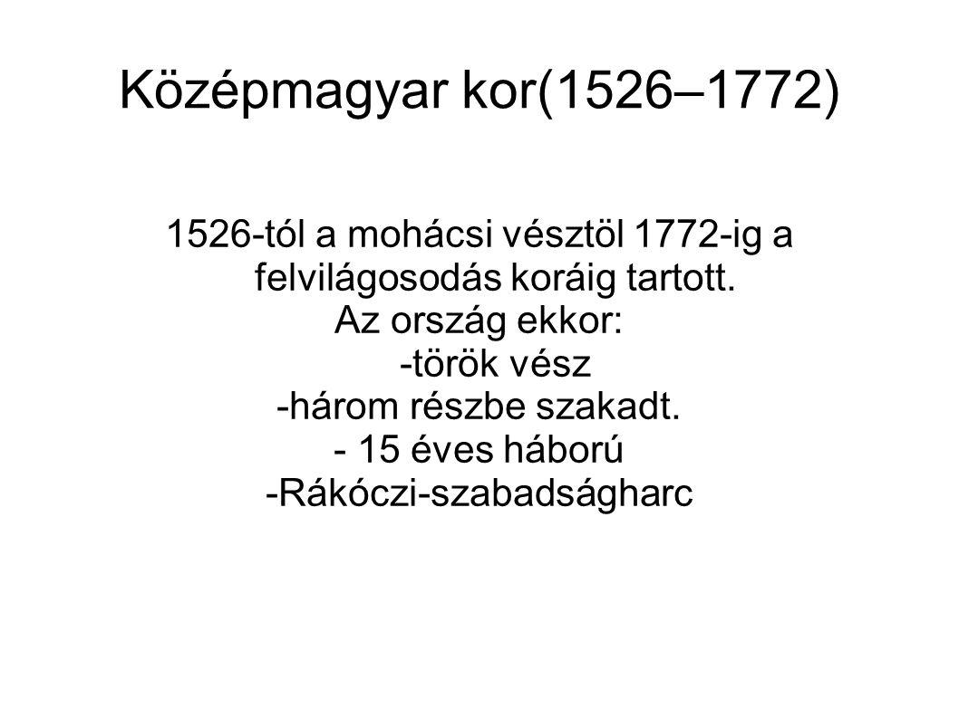 Középmagyar kor(1526–1772) 1526-tól a mohácsi vésztöl 1772-ig a felvilágosodás koráig tartott. Az ország ekkor: -török vész.