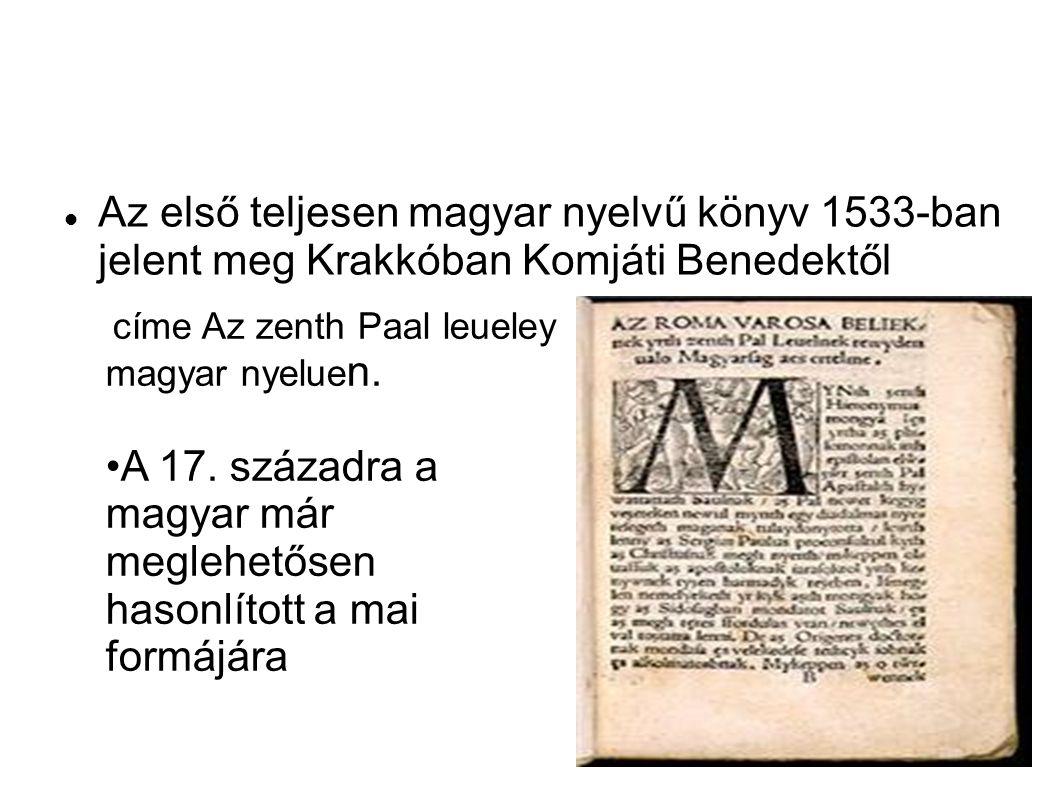 •A 17. századra a magyar már meglehetősen hasonlított a mai formájára