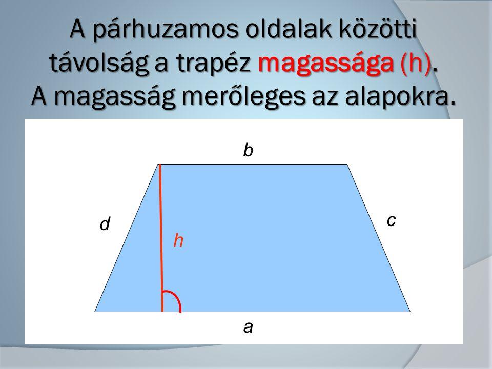A párhuzamos oldalak közötti távolság a trapéz magassága (h)