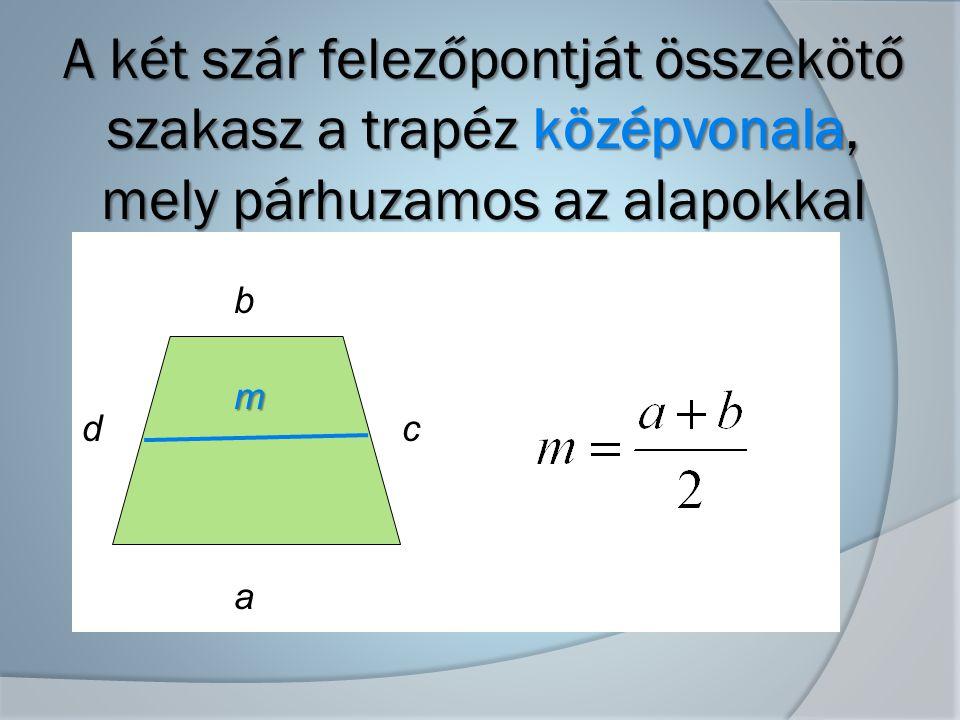 A két szár felezőpontját összekötő szakasz a trapéz középvonala, mely párhuzamos az alapokkal