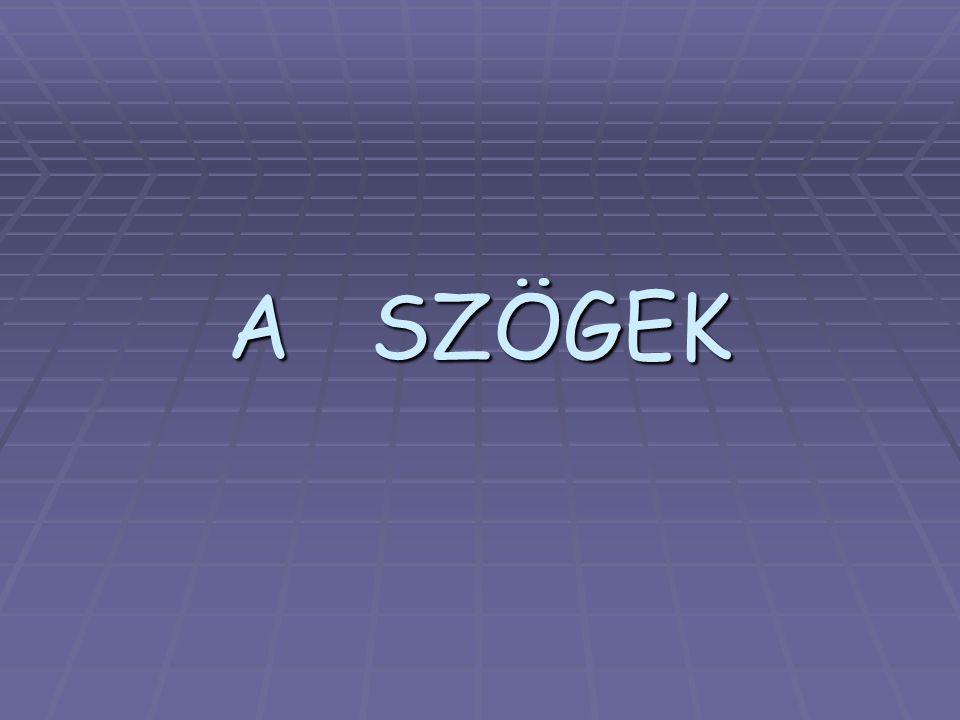 A SZÖGEK