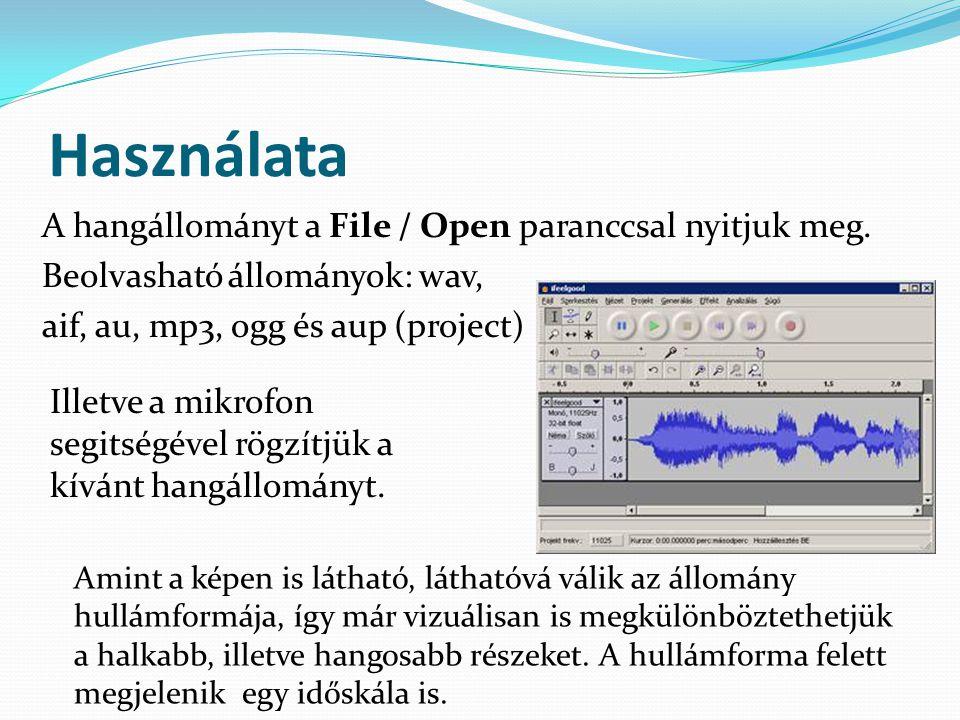 Használata A hangállományt a File / Open paranccsal nyitjuk meg. Beolvasható állományok: wav, aif, au, mp3, ogg és aup (project)
