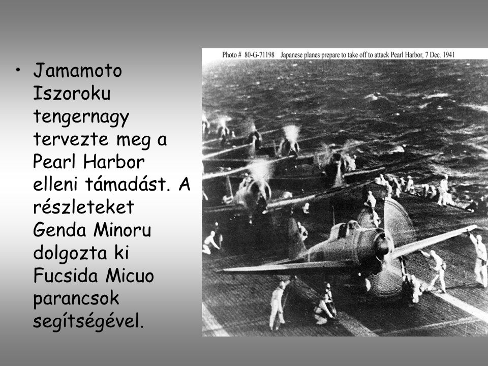 Jamamoto Iszoroku tengernagy tervezte meg a Pearl Harbor elleni támadást.