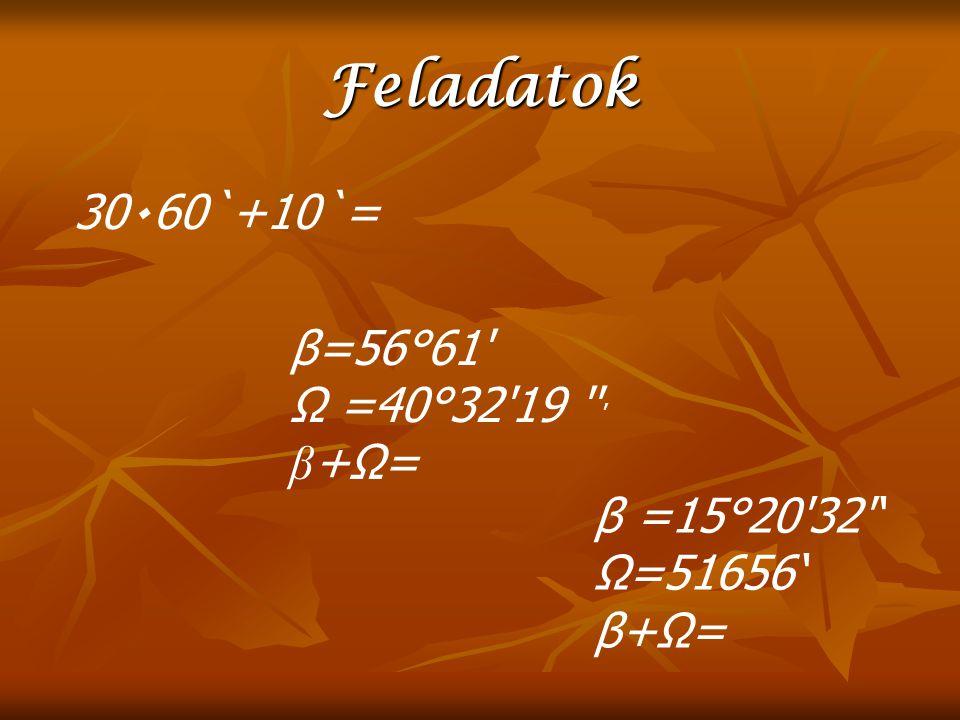 Feladatok 30٠60`+10`= β=56°61 Ω =40°32 19 β+Ω= β =15°20 32 '