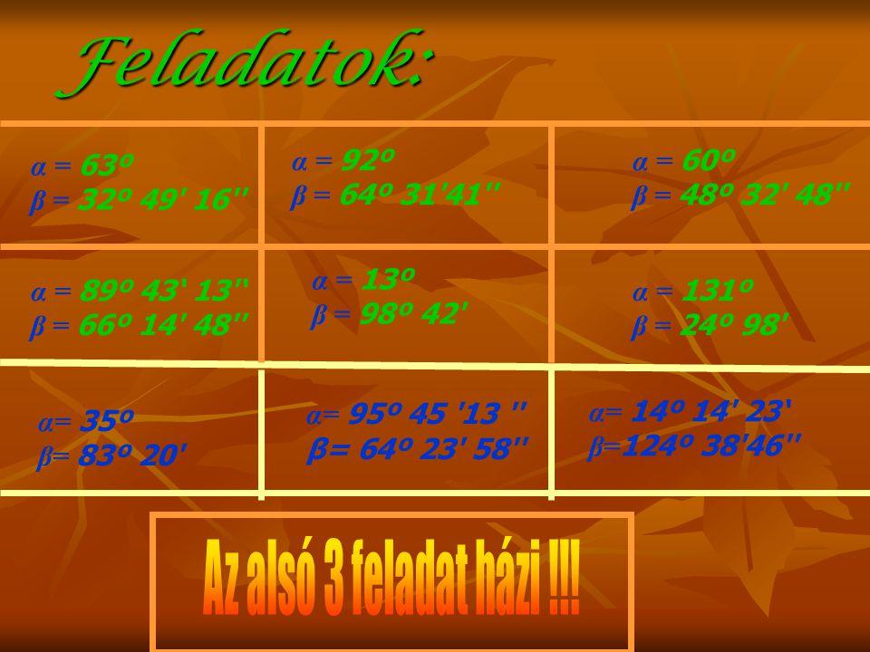 Feladatok: Az alsó 3 feladat házi !!! α = 63º β = 32º 49 16 α = 92º