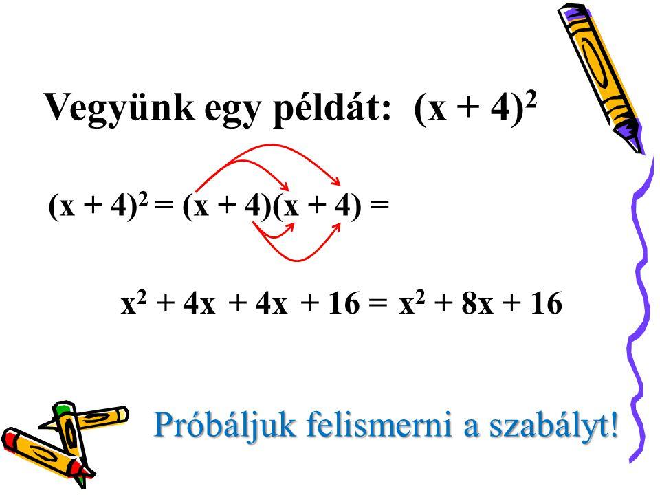 Vegyünk egy példát: (x + 4)2