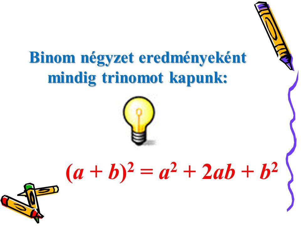 Binom négyzet eredményeként mindig trinomot kapunk: