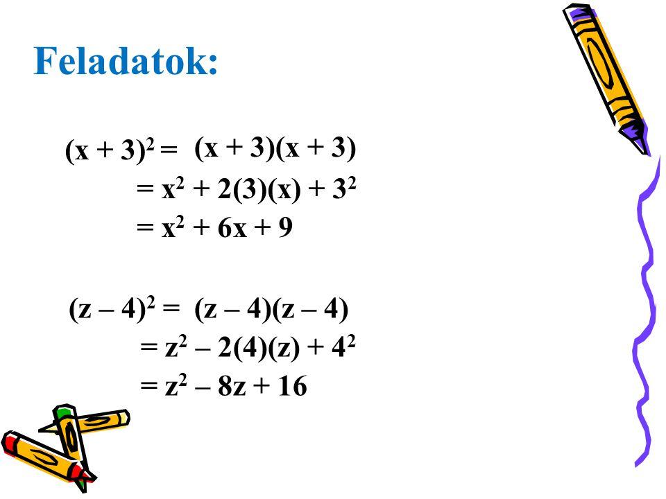 Feladatok: (x + 3)2 = (x + 3)(x + 3) = x2 + 2(3)(x) + 32 = x2 + 6x + 9