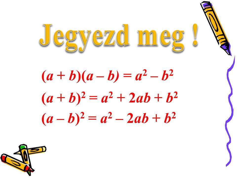 (a + b)(a – b) = a2 – b2 (a + b)2 = a2 + 2ab + b2