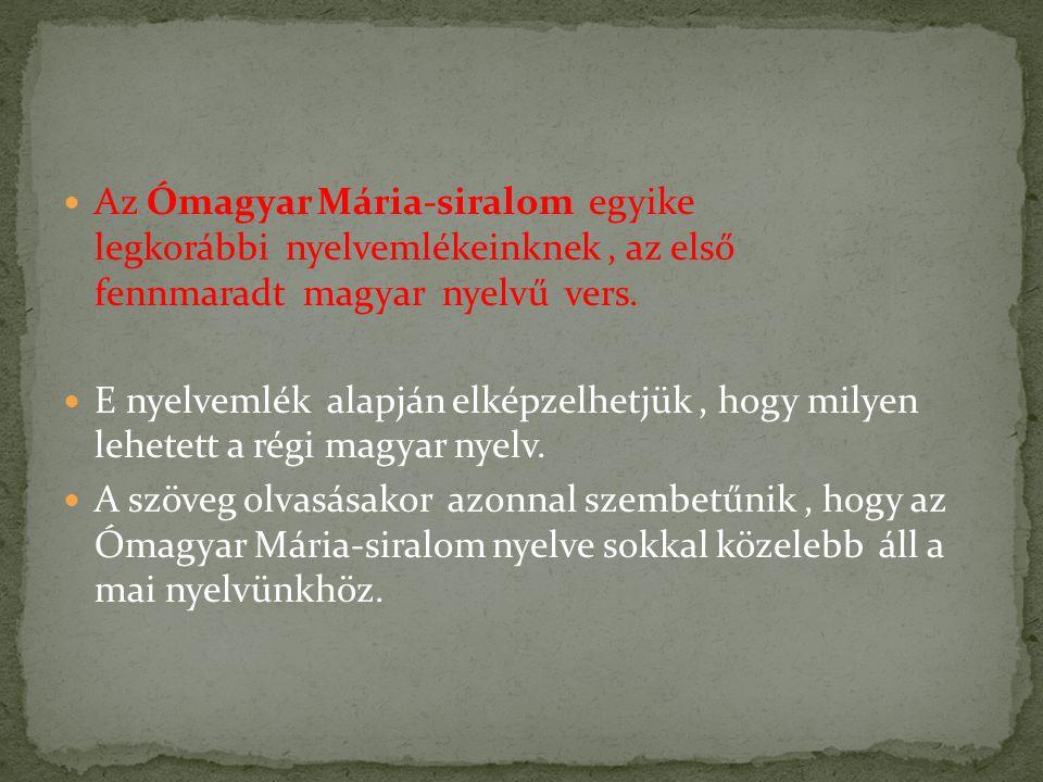 Az Ómagyar Mária-siralom egyike legkorábbi nyelvemlékeinknek , az első fennmaradt magyar nyelvű vers.