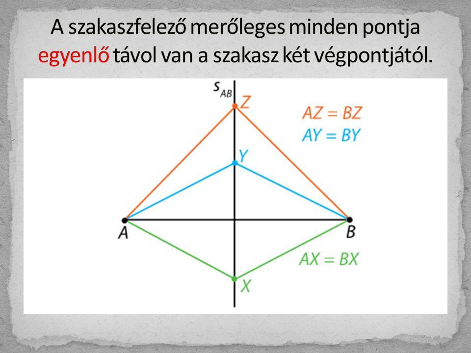 A szakaszfelező merőleges minden pontja egyenlő távol van a szakasz két végpontjától.
