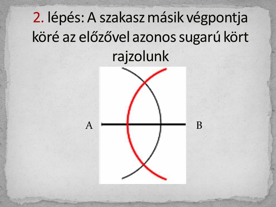 2. lépés: A szakasz másik végpontja köré az előzővel azonos sugarú kört rajzolunk