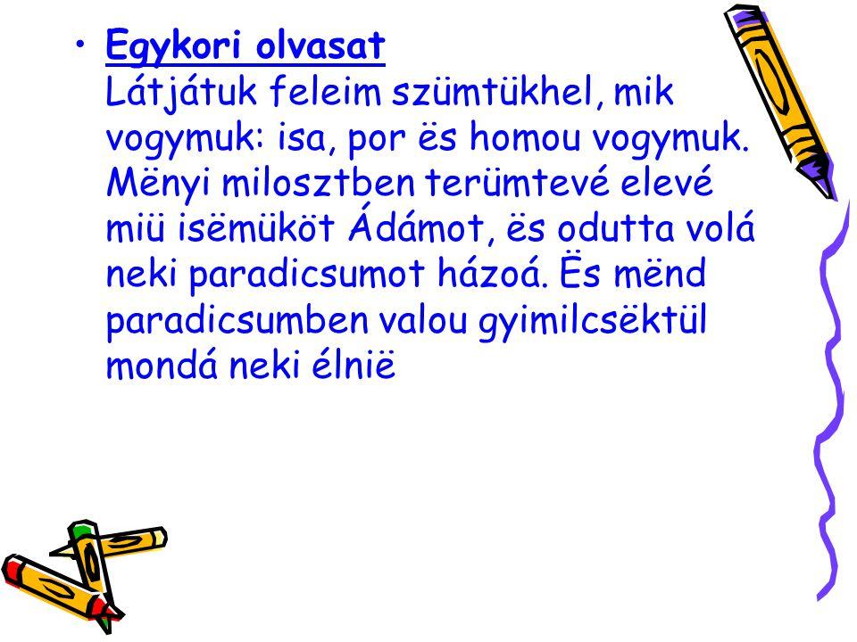 Egykori olvasat Látjátuk feleim szümtükhel, mik vogymuk: isa, por ës homou vogymuk.