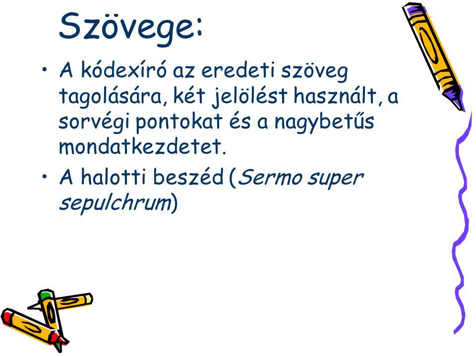 Szövege: A kódexíró az eredeti szöveg tagolására, két jelölést használt, a sorvégi pontokat és a nagybetűs mondatkezdetet.