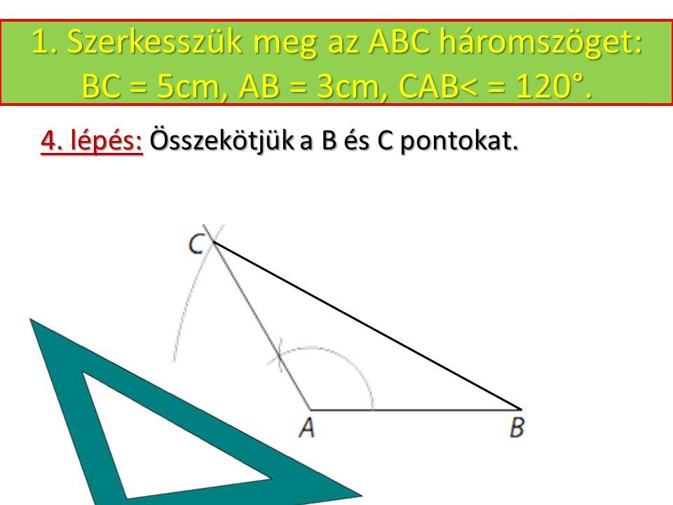 1. Szerkesszük meg az ABC háromszöget: BC = 5cm, AB = 3cm, CAB< = 120°.