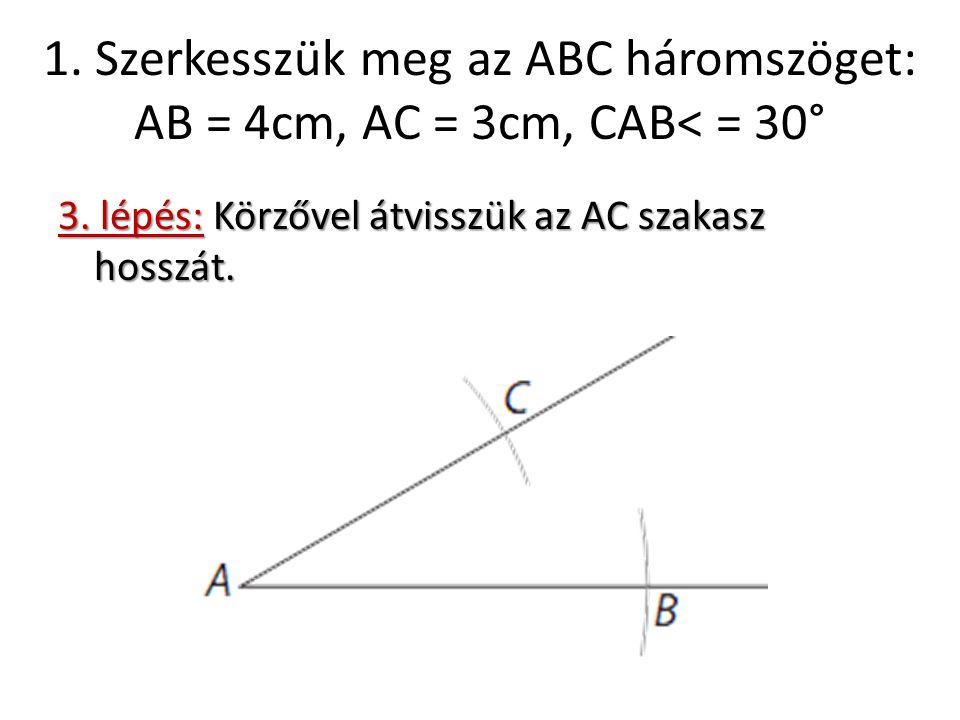 1. Szerkesszük meg az ABC háromszöget: AB = 4cm, AC = 3cm, CAB< = 30°