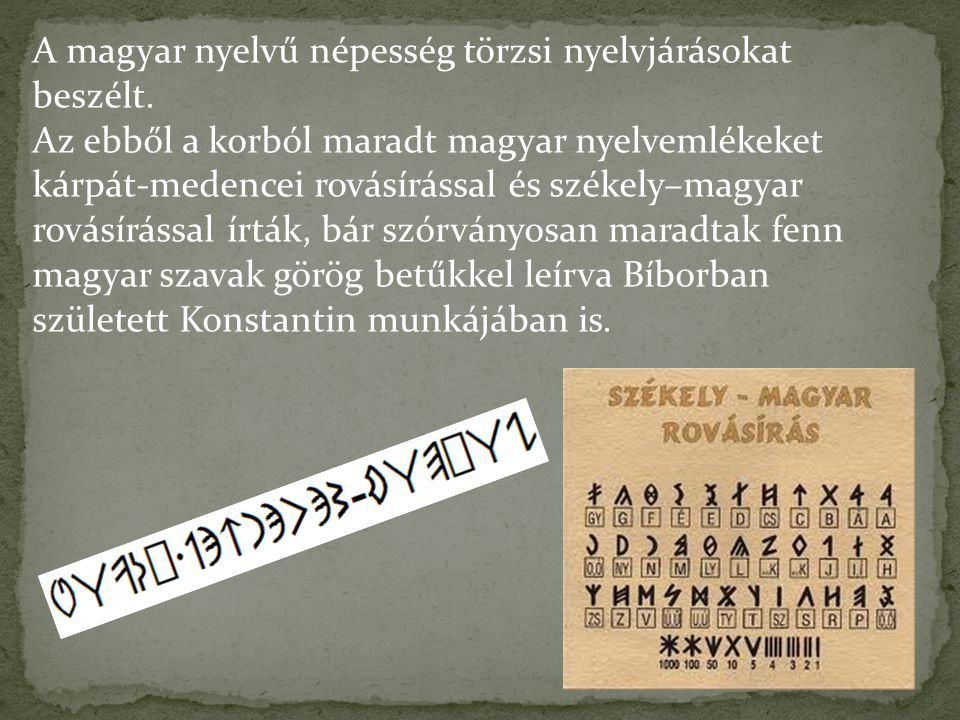A magyar nyelvű népesség törzsi nyelvjárásokat beszélt.