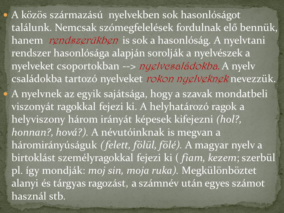 A közös származású nyelvekben sok hasonlóságot találunk