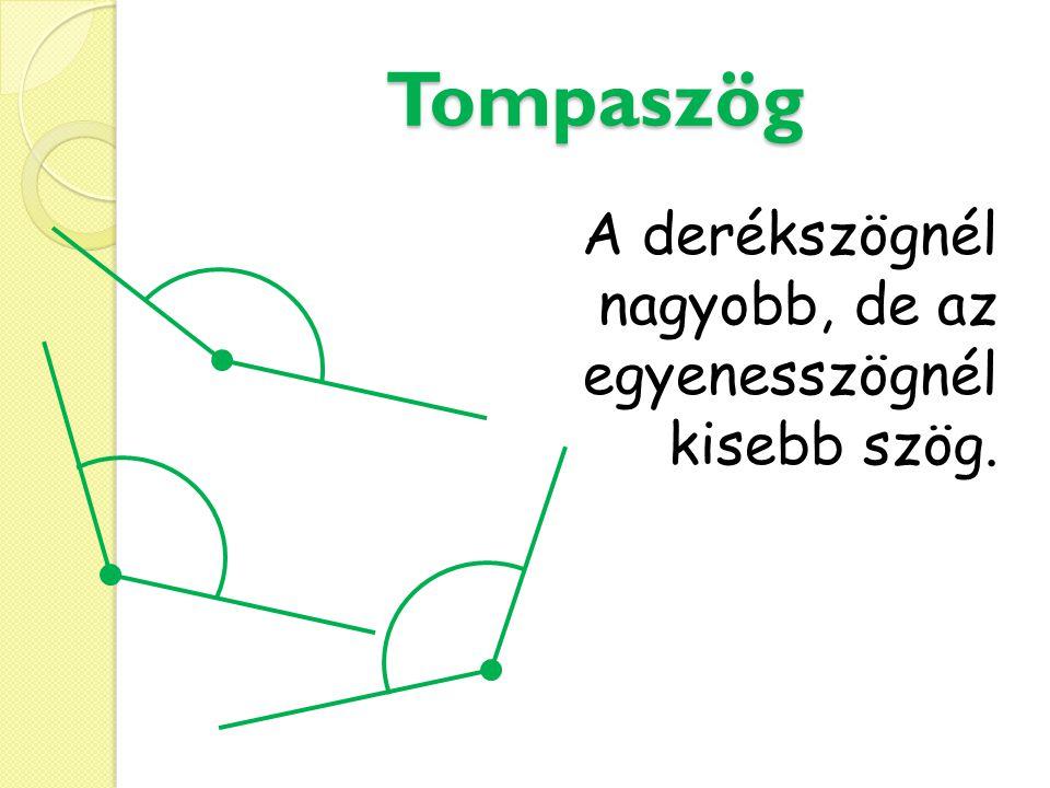Tompaszög A derékszögnél nagyobb, de az egyenesszögnél kisebb szög.