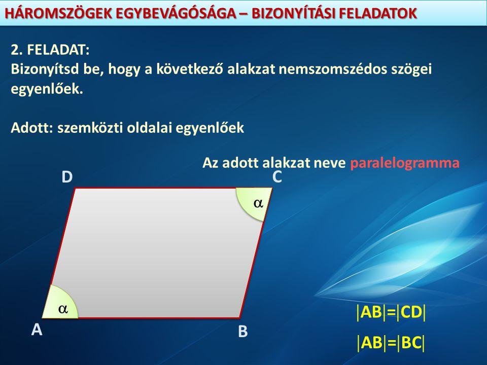D C AB=CD A B AB=BC 2. FELADAT: