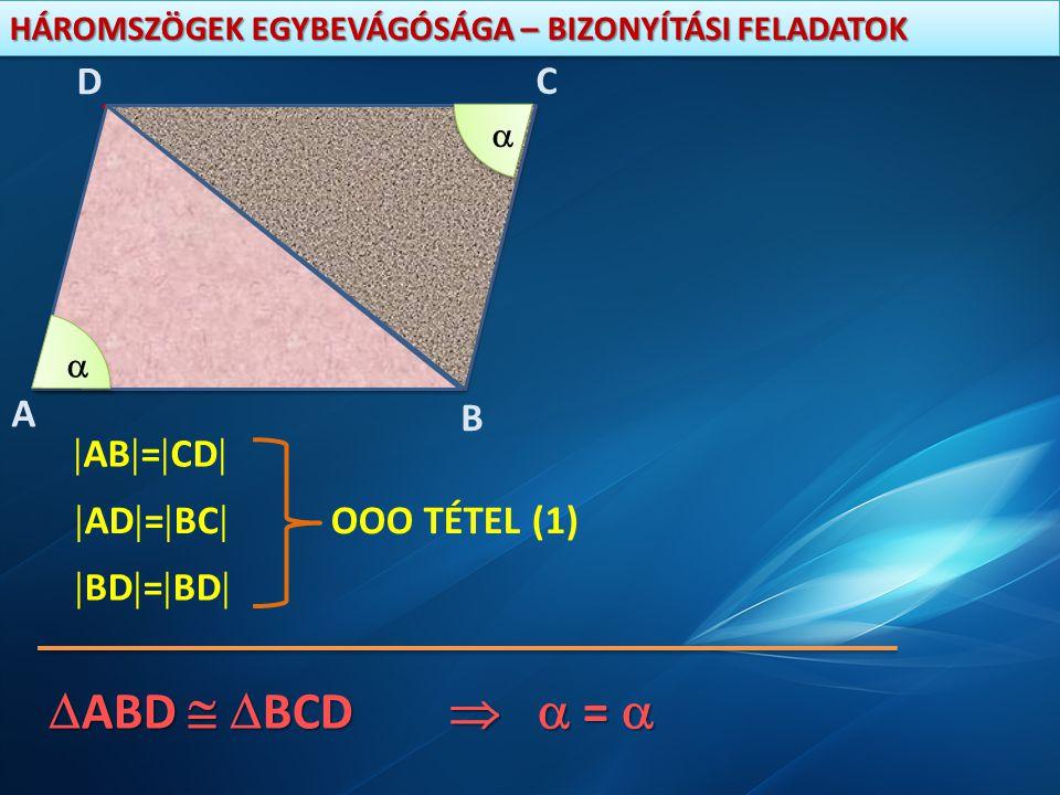 ABD  BCD   =  A D C B AB=CD AD=BC OOO TÉTEL (1)