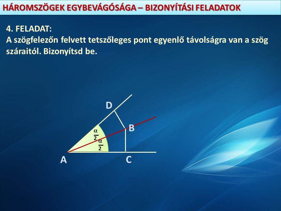 4. FELADAT: A szögfelezőn felvett tetszőleges pont egyenlő távolságra van a szög száraitól. Bizonyítsd be.