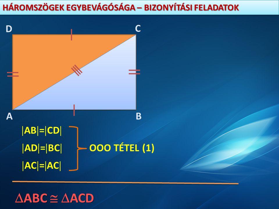 A D C B AB=CD AD=BC OOO TÉTEL (1) AC=AC ABC  ACD