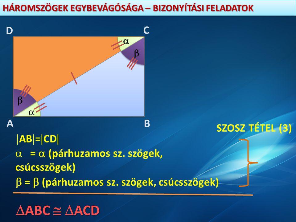 ABC  ACD A D C B SZOSZ TÉTEL (3) AB=CD