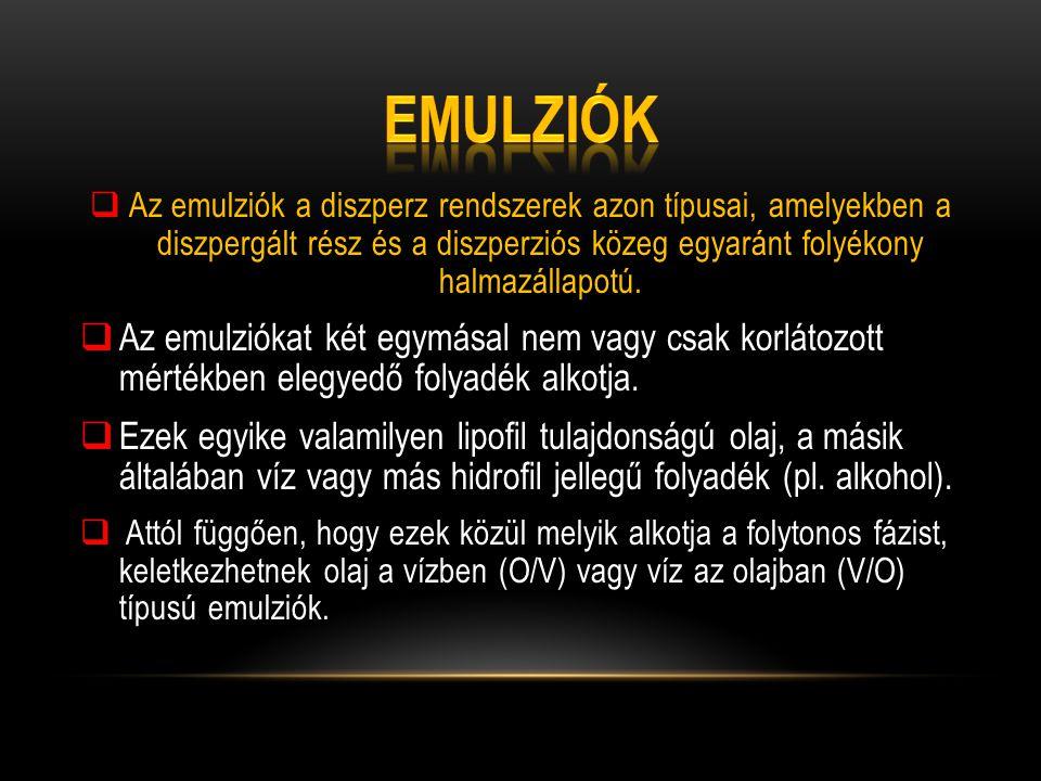 emulziók Az emulziók a diszperz rendszerek azon típusai, amelyekben a diszpergált rész és a diszperziós közeg egyaránt folyékony halmazállapotú.