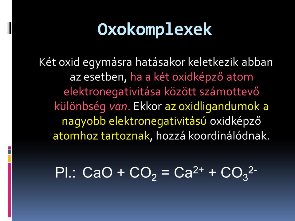 Oxokomplexek Pl.: CaO + CO2 = Ca2+ + CO32-