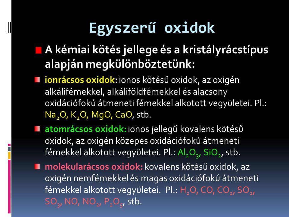 Egyszerű oxidok A kémiai kötés jellege és a kristályrácstípus alapján megkülönböztetünk: