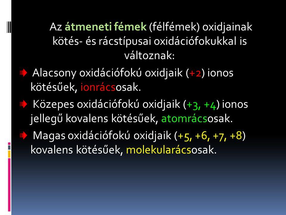 Alacsony oxidációfokú oxidjaik (+2) ionos kötésűek, ionrácsosak.